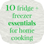10 fridge and freezer essentials for home cooking