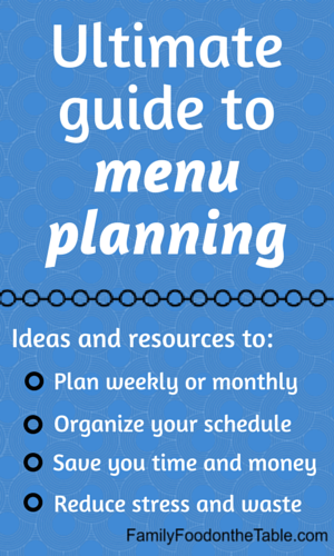 Ultimate guide to menu planning | FamilyFoodontheTable.com