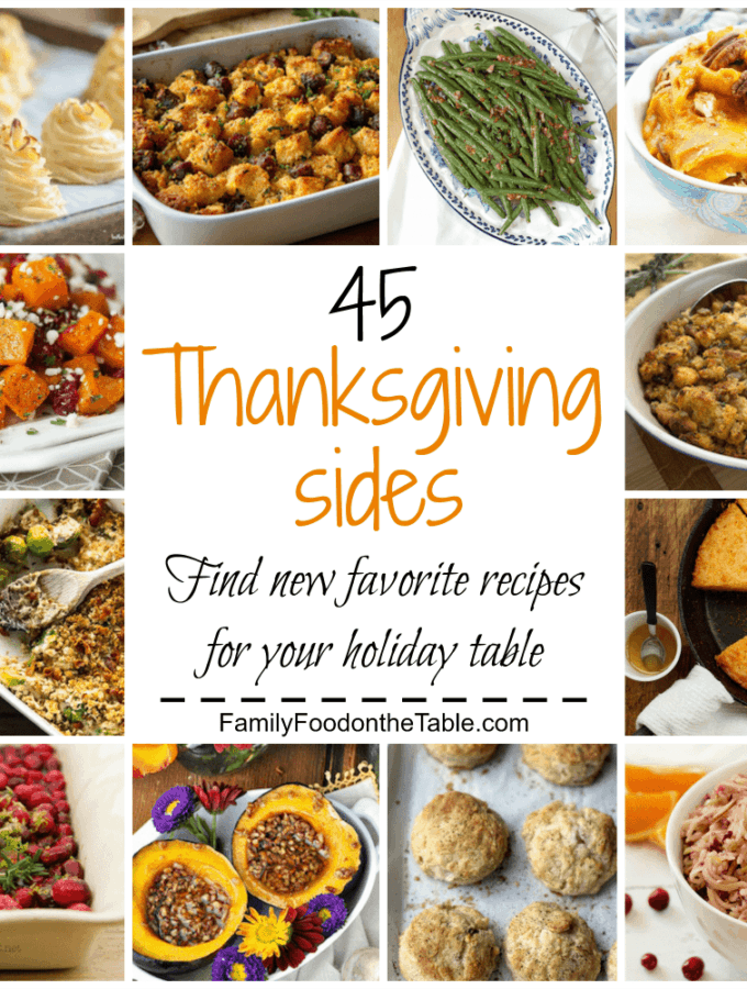 45 Thanksgiving sides - a huge round-up of recipes and inspiration for your holiday table, including vegan, gluten-free and low-carb options!   FamilyFoodontheTable.com
