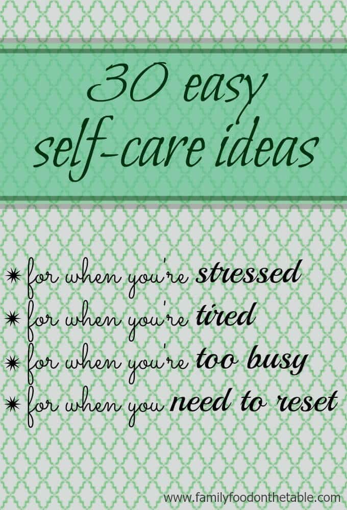 30 easy self care ideas that are simple enough for anyone to squeeze in when you're feeling stressed, tired and in need of a reset