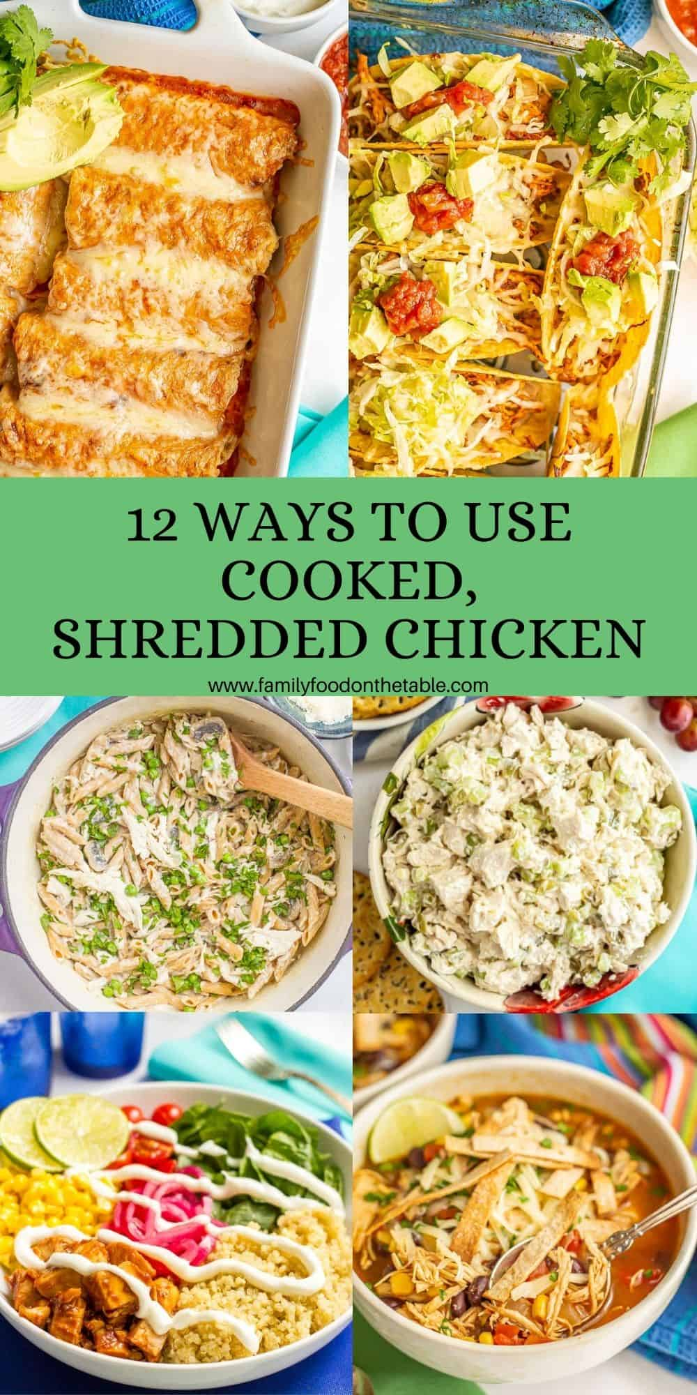 A collage of six photos of recipes made using leftover cooked, shredded chicken with a green text box in the middle