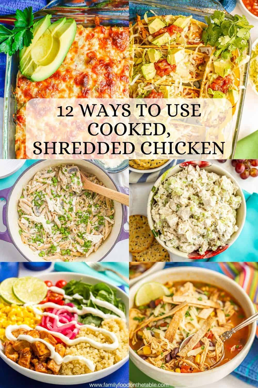 A collage of six photos of recipes made using leftover cooked, shredded chicken with a text overlay on the photos